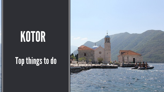 Kotor. Top things to do.