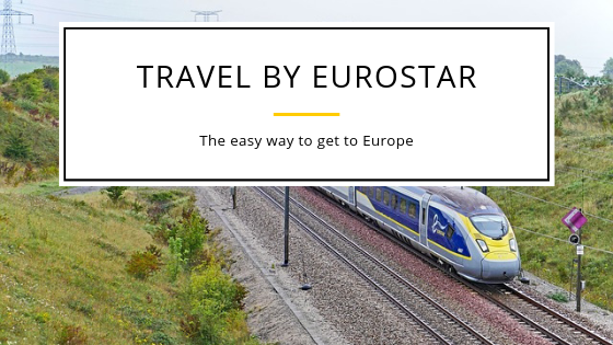 Travel by Eurostar: The easy way to get to Europe