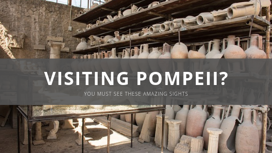 Visiting Pompeii? You must see these amazing sights