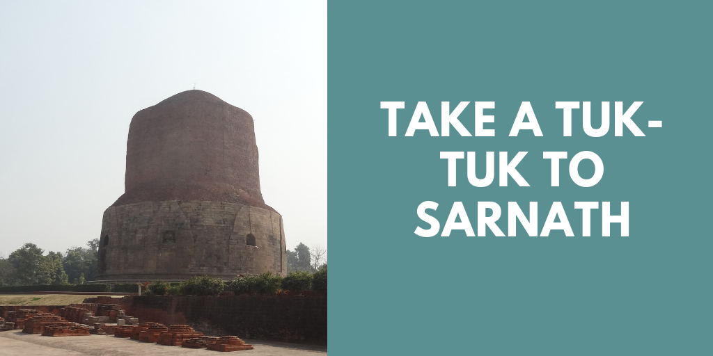 Take a tuk-tuk to Sarnath