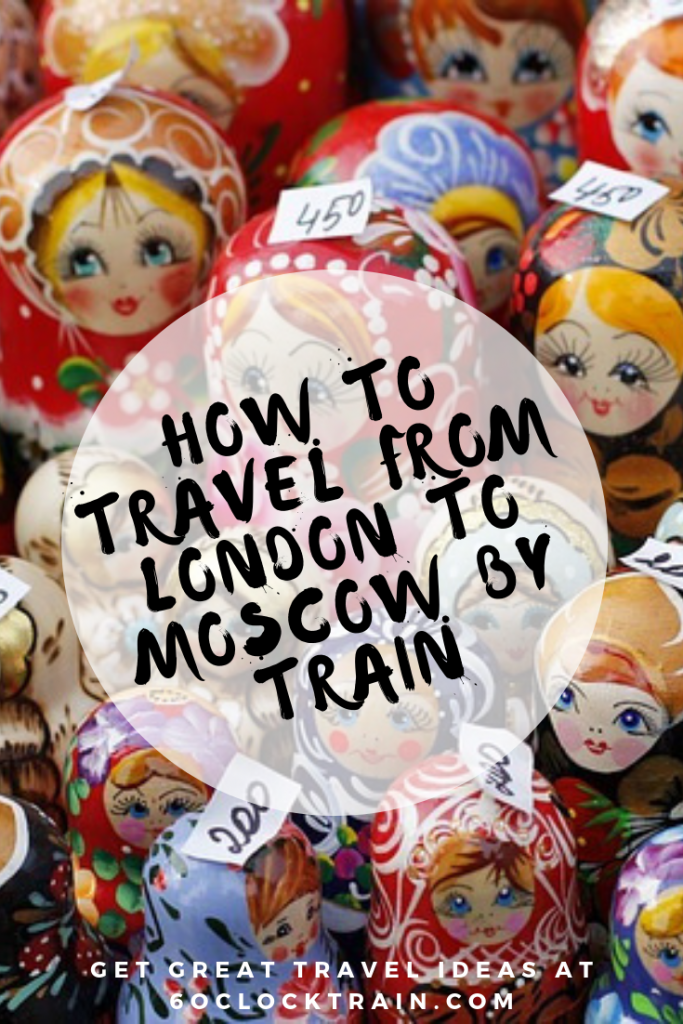 How to travel from London to Moscow by Train