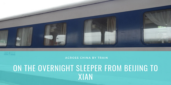 Across China by Train On the overnight sleeper from Beijing to Xian