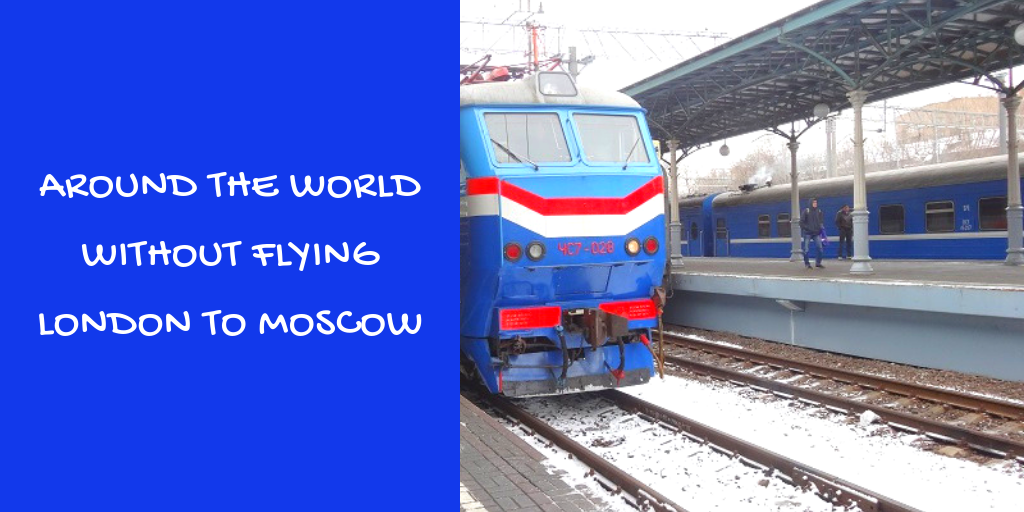 Around the world without flying London to Moscow by train