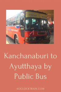How to get from Kanchanaburi to Ayutthaya by public bus without going back to Bangkok. A great addition to your tour of Thailand. #Thailandbus #Kanchanaburibus #Ayutthayabus